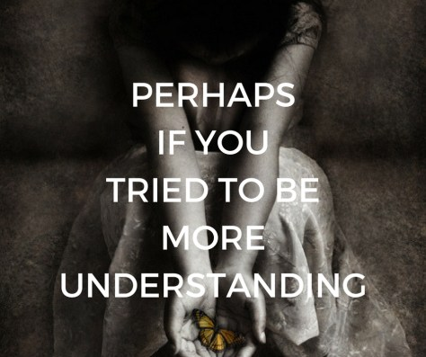 PERHAPSIF YOUTRIED TO BEMOREUNDERSTANDING