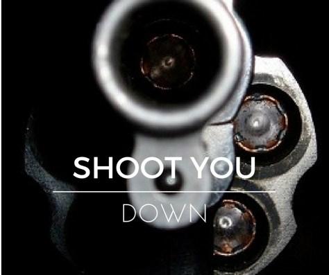 SHOOT YOU