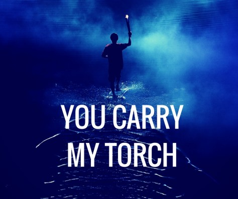 YOU CARRYMY TORCH