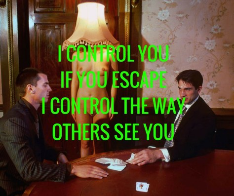 I CONTROL YOUIF YOU ESCAPEI CONTROL THE WAYOTHERS SEE YOU