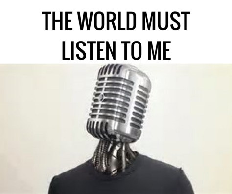 THE WORLD MUSTLISTEN TO ME