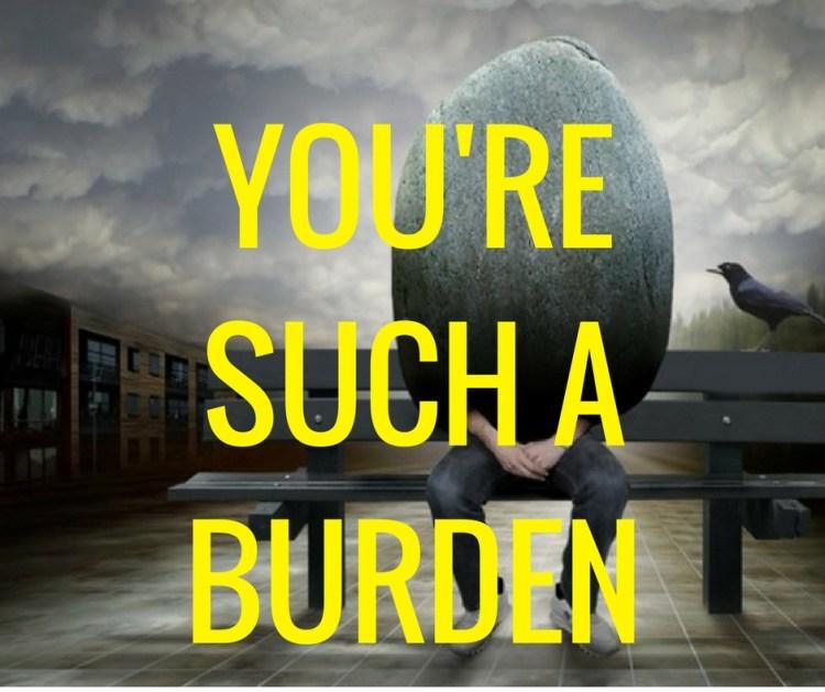 YOU'RESUCH ABURDEN