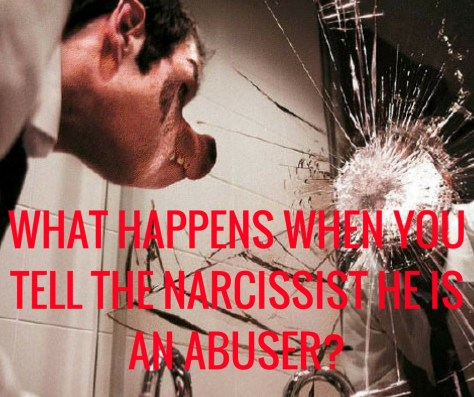 WHAT HAPPENS WHEN YOU TELL THE NARCISSIST HE IS AN ABUSER_