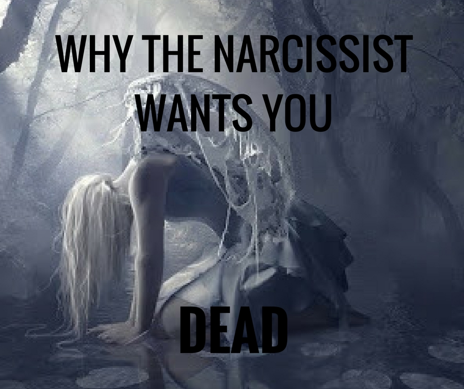 Why The Narcissist Wants You Dead – Knowing the Narcissist