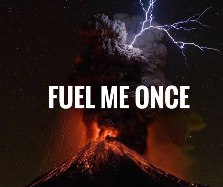 fuel me once.jpg