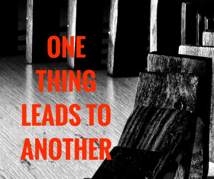 ONETHINGLEADS TOANOTHER