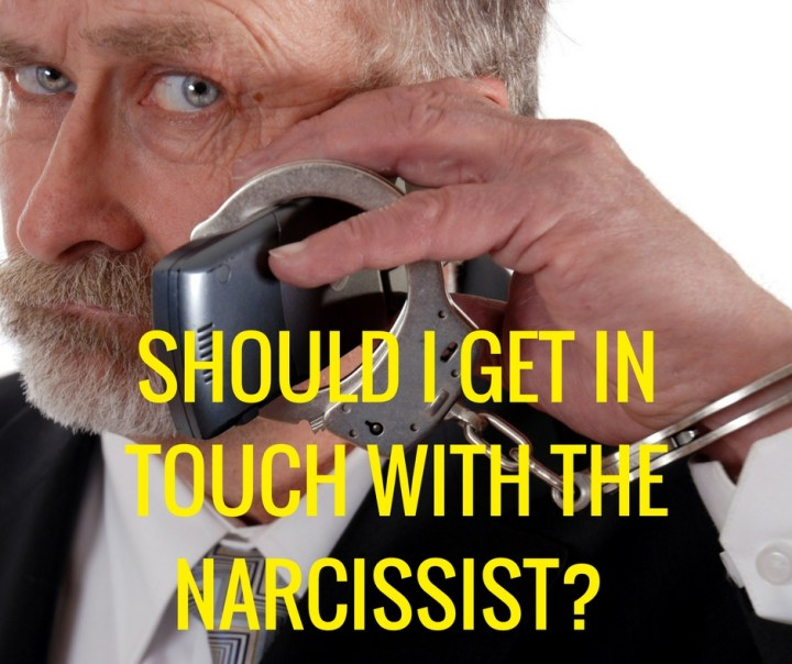 SHOULD I GET INTOUCH WITH THENARCISSIST?