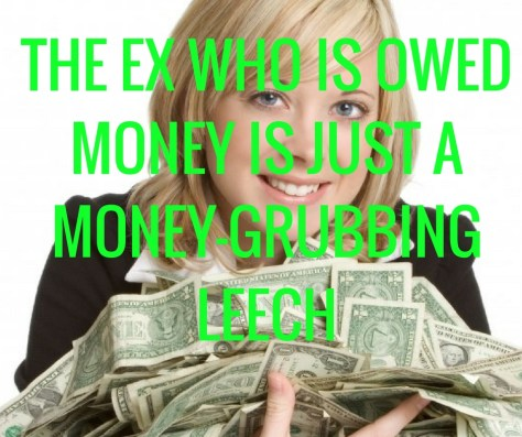 THE EX WHO IS OWED MONEY IS JUST AMONEY-GRUBBINGLEECH