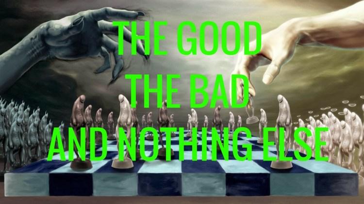 THE GOODTHE BADAND NOTHING ELSE