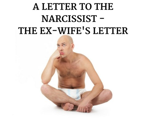 A LETTER TO THE NARCISSIST -THE EX-WIFE'S LETTER