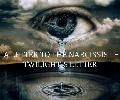 A LETTER TO THE NARCISSIST -TWILIGHT'S LETTER