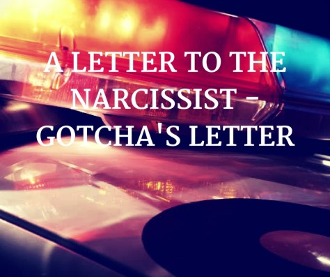 A LETTER TO THENARCISSIST -GOTCHA'S LETTER