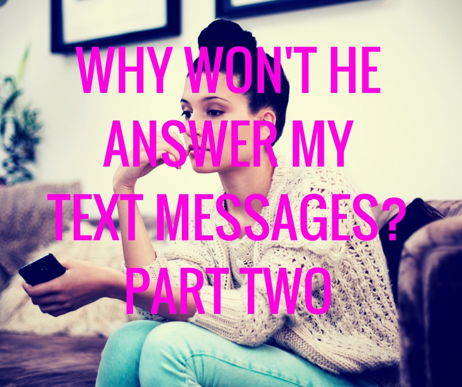 Why Won't He Answer My Text Messages? Part Two – Knowing the