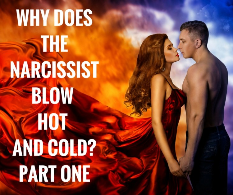 WHY DOESTHE NARCISSISTBLOW HOT AND COLD?PART ONE