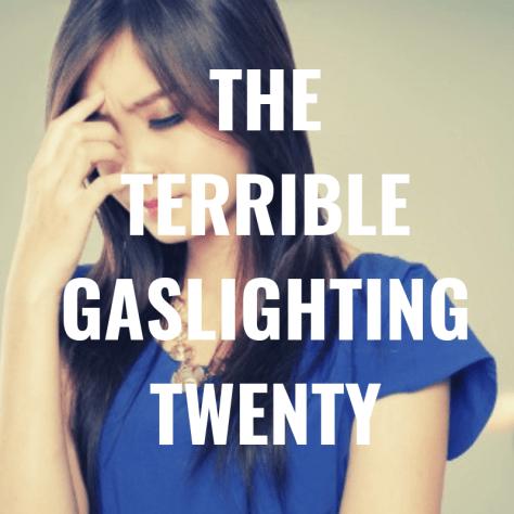 THE TERRIBLE GASLIGHTING TWENTY