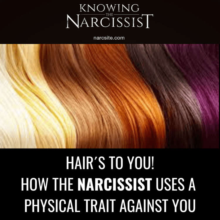 HAIR´S TO YOU! HOW THE NARCISSIST USES A PHYSICAL TRAIT AGAINST YOU