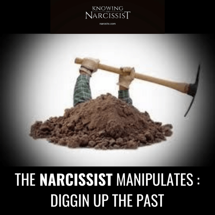 THE NARCISSIST MANIPULATES _ DIGGIN UP THE PAST