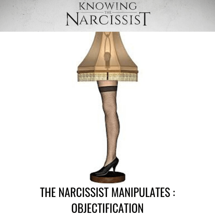THE NARCISSIST MANIPULATES _ OBJECTIFICATION