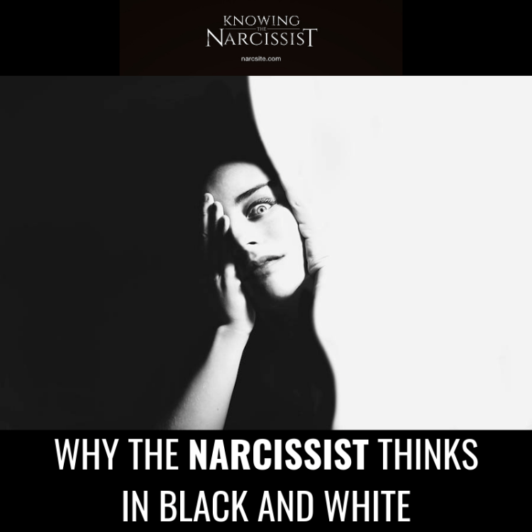 WHY THE NARCISSIST THINKS IN BLACK AND WHITE
