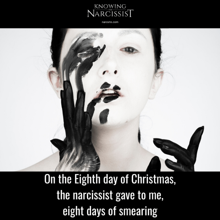 On the Eighth day of Christmas, the narcissist gave to me, eight days of smearing