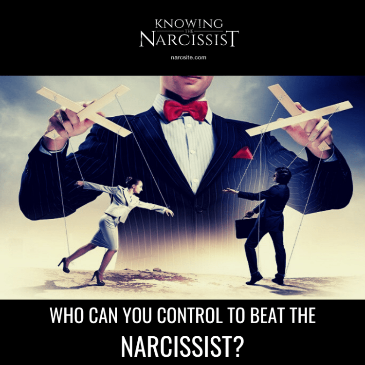 WHO CAN YOU CONTROL TO BEAT THE NARCISSIST?