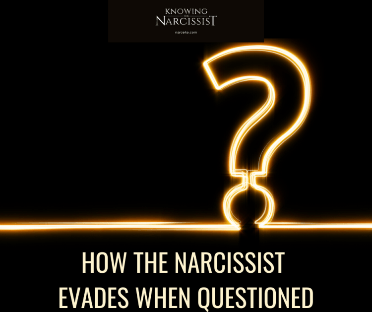 HOW THE NARCISSIST EVADES WHEN QUESTIONED