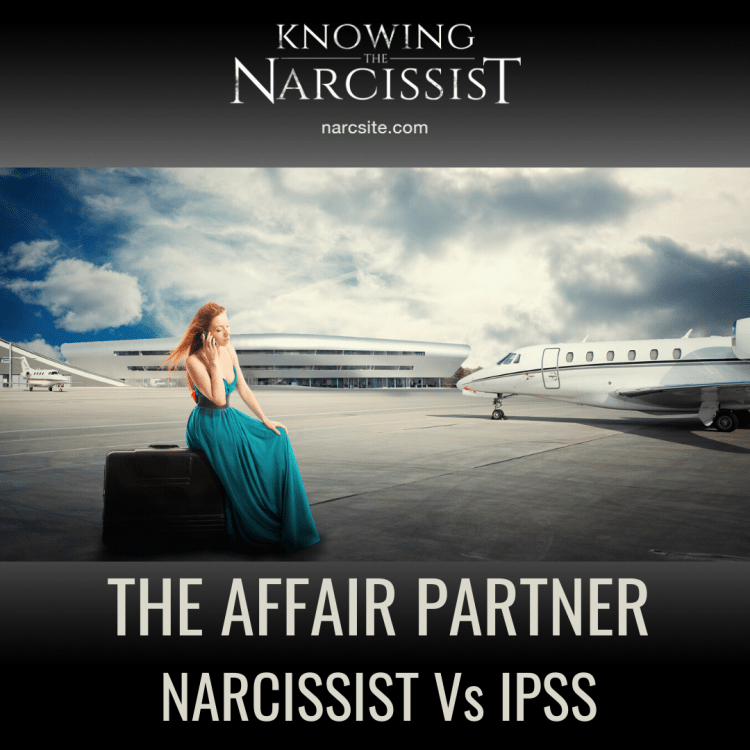 THE AFFAIR PARTNER NARCISSIST Vs IPSS