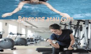 Berenang atau Gym