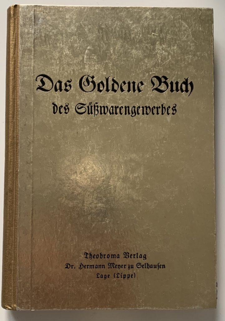 Das Goldene Buch des Süßwarengewerbes von Dr Hermann Meyer zu Selhausen Theobroma-Verlag