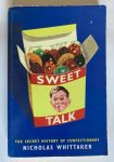 Sweet Talk The Secret History of Confectionary by Nicholas Whittaker
