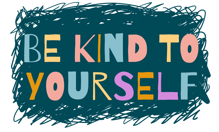 Don't forget to be kind to yourself!