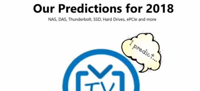 2018 Predictions for NAS, Thunderbolt, Hard Drives, SSD, PCIe and