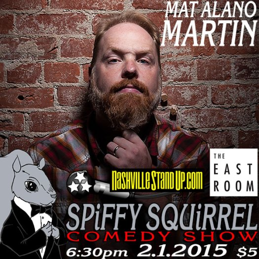 2/1/2015 6:30pm: Mat Alano-Martin w/ Kite Hale & more at Spiffy Squirrel Comedy Show at The East Room