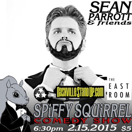 2/15/2015 6:30pm: Sean Parrott & Friends at Spiffy Squirrel Comedy Show at The East Room