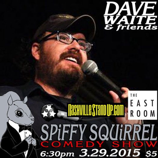 3/29/2015 6:30pm: Dave Waite & friends at Spiffy Squirrel Comedy Show at The East Room