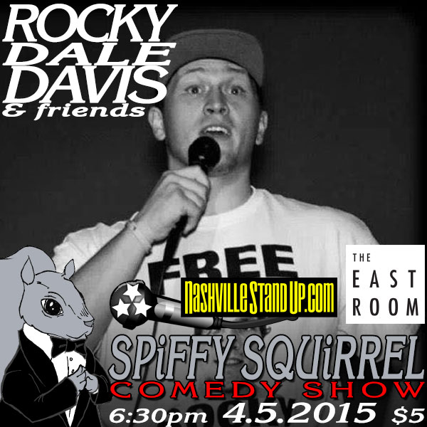 4/5/2015 6:30pm: Rocky Dale Davis, Monty Mitchell, Leslie Nash & more at Spiffy Squirrel Comedy Show at The East Room