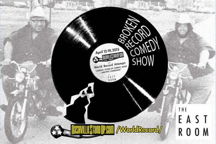 """BROKEN RECORD COMEDY SHOW -NashvilleStandUp.com's World Record Attempt: """"LONGEST STAND-UP COMEDY SHOW – MULTIPLE COMEDIANS"""" April 12-19, 2015 at The East Room."""