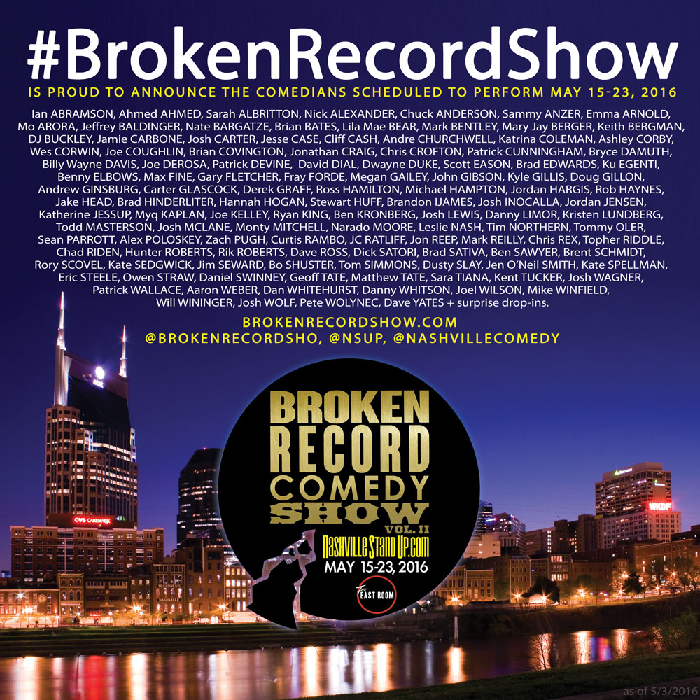 Broken Record Comedy Show​ is proud to announce the comedians currently scheduled to perform at The East Room​ on BrokenRecordShow vol. II - May 15-23, 2016