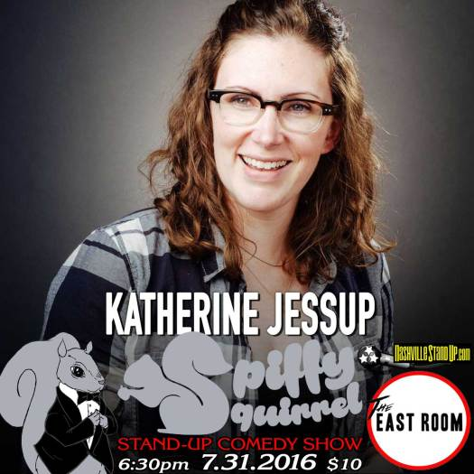 Katherine Jessup at Spiffy Squirrel Comedy Show at The East Room 8/7/2016.