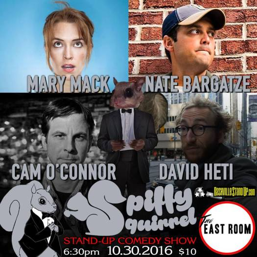 The LAST Spiffy Squirrel Comedy Show at The East Room: Mary Mack (CONAN), Nate Bargatze (Tonight Show), Cam O'Connor Comedy (Bob & Tom), David Heti (Just For Laughs), Chad Riden & more special guests TBA. 6:30pm Sunday, 10/30/2016.