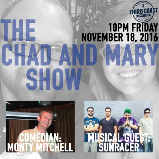 10pm FRI 11/18/2016 at Third Coast Comedy Club: The Chad And Mary Show - comedians Chad Riden & Mary Jay Berger co-host the dumbest late night talk show to ever late night talk show. w/ comedian MONTY MITCHELL, musical guests SUNRACER & more