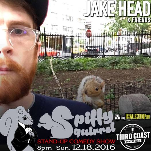 Jake Head & Friends at Spiffy Squirrel Comedy Show at Third Coast Comedy Club 8pm Sunday 12/18/2016.