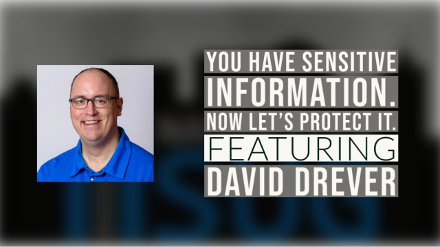 You Have Sensitive Information. Now Let's Protect It. with David Drever