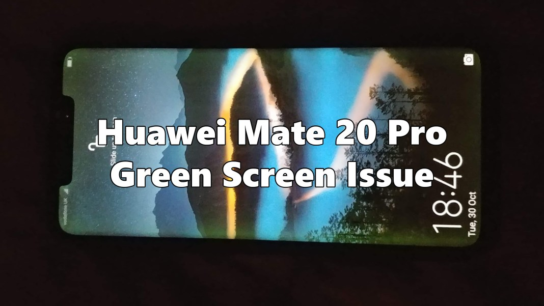 Huawei Mate 20 Pro Green Screen Issue