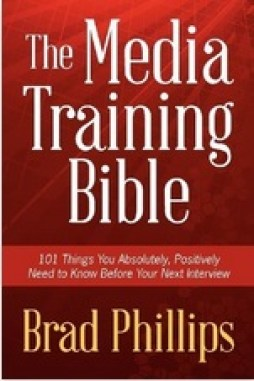 The media training bible - Brad Phillips