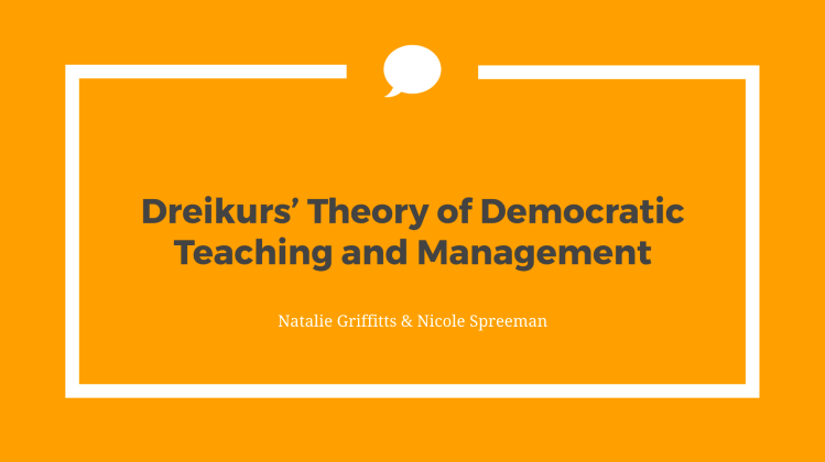 Orange background with gray text reads Dreikurs' Theory of Democratic Teaching and Management by natalie griffitts and nicole spreeman