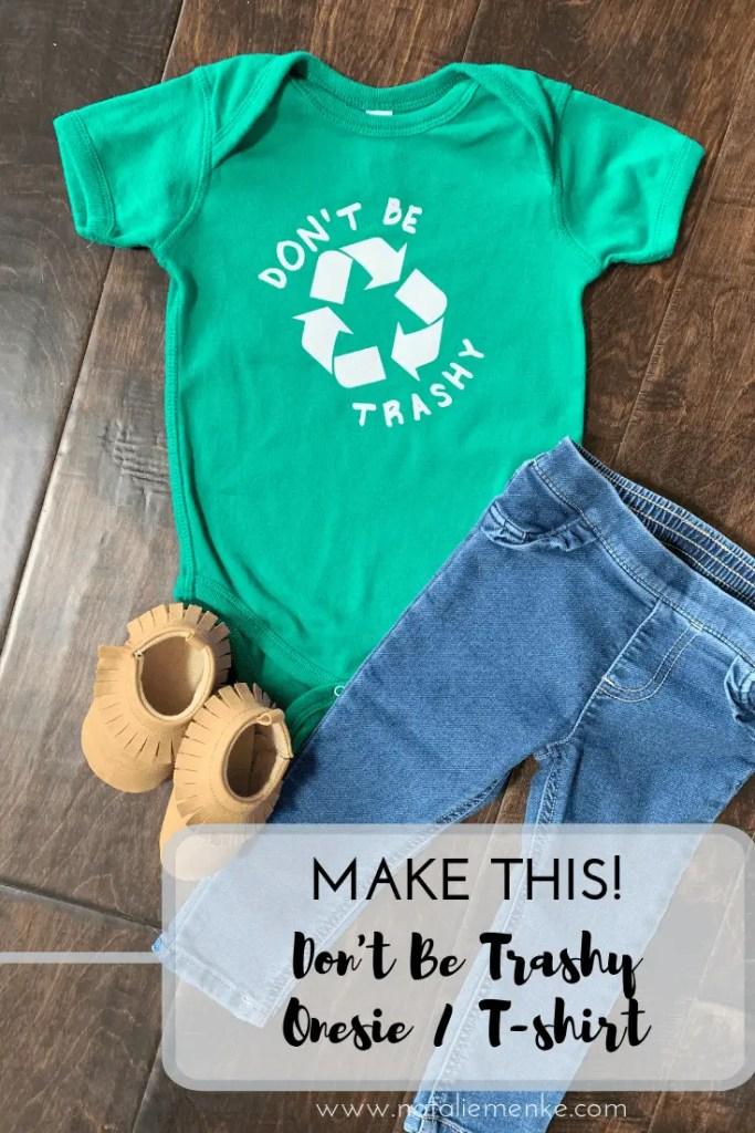 "Make this Earth Day ""Don't be trashy"" onesie or tshirt using the Cricut tutorial at www.nataliemenke.com"