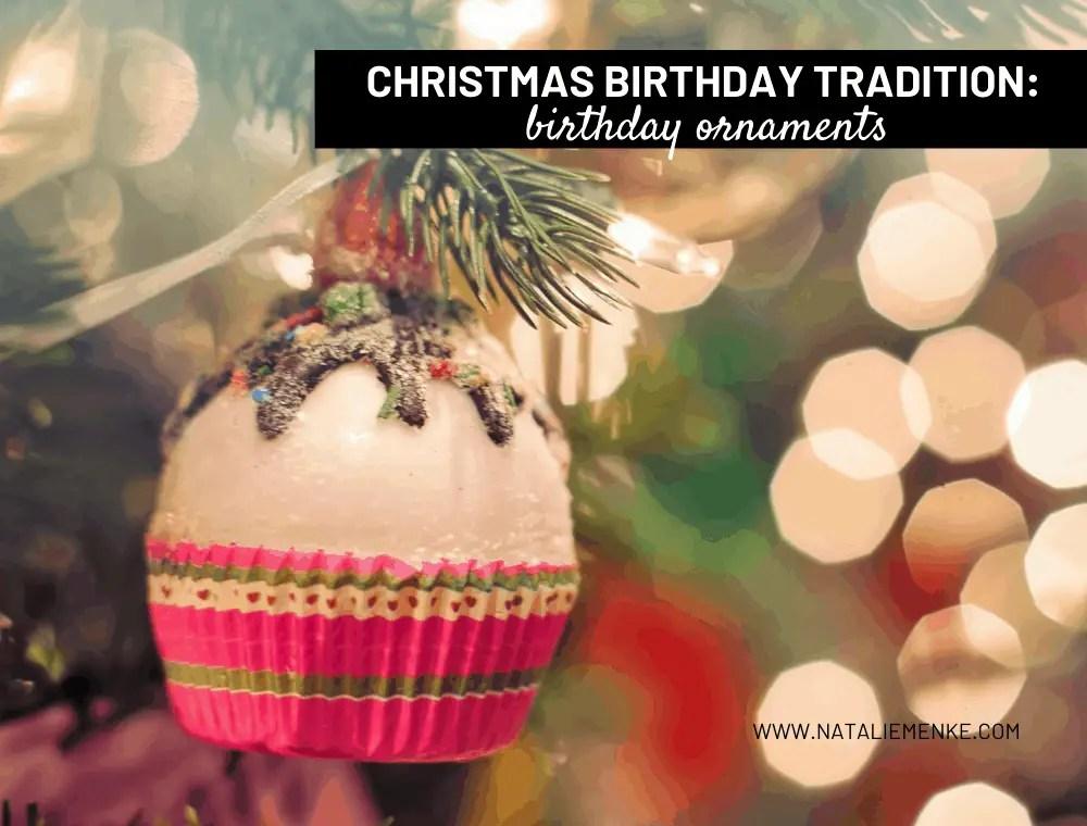 Christmas birthday tradition: birthday Christmas ornaments