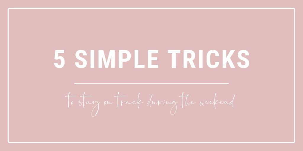 simple tricks to stay on track during the weekend