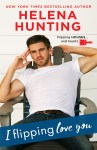EXCLUSIVE EXCERPT: I Flipping Love You by Helena Hunting